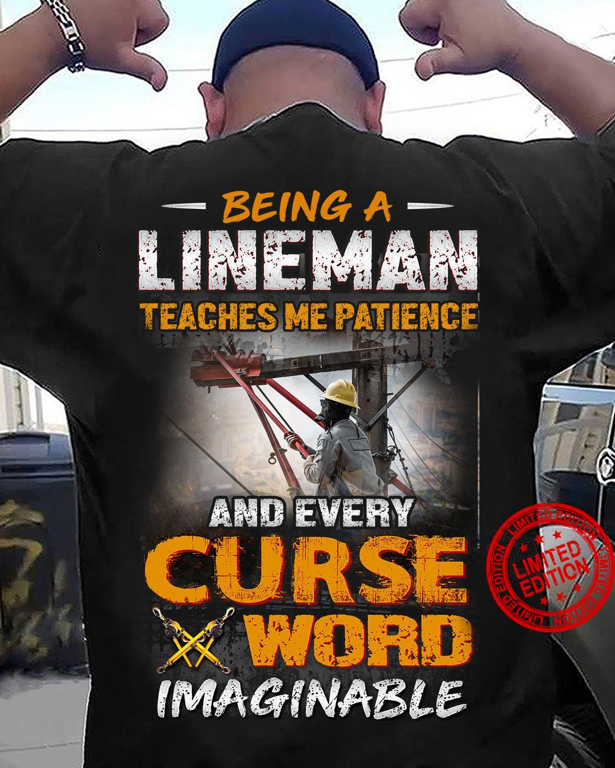 Being A Lineman Teaches Me Patience And Every Curse Word Shirt