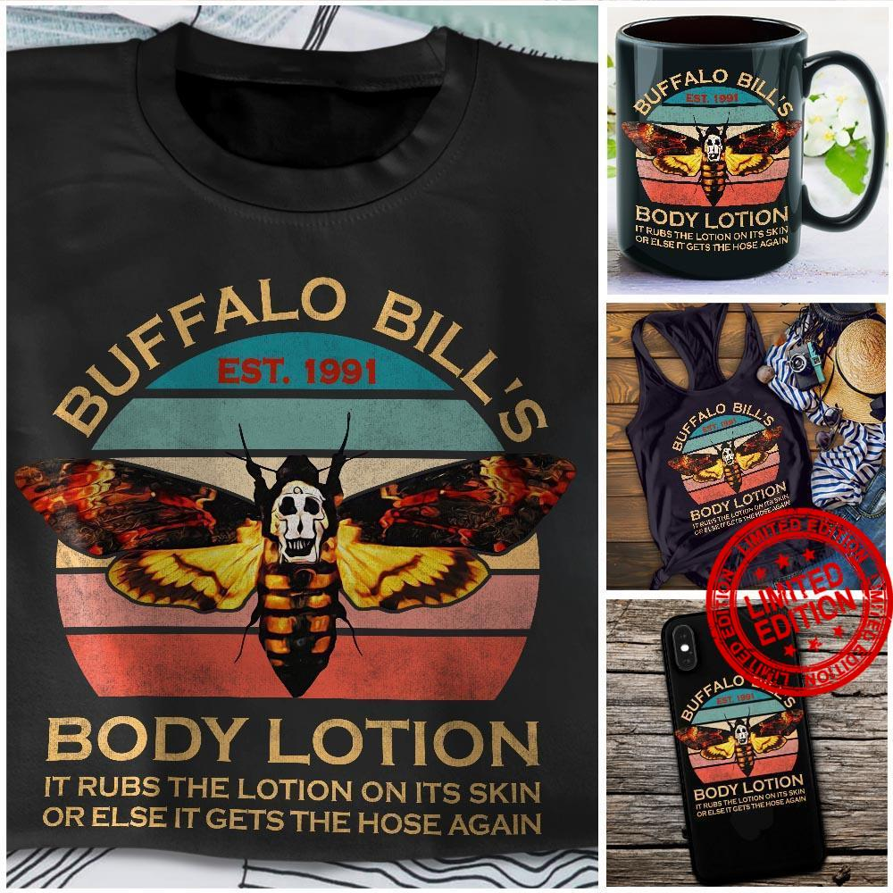 Buffalo Bill's Body Lotion It Rubs The Lotion On Its Skin Or Else It Gets Hose Again Shirt