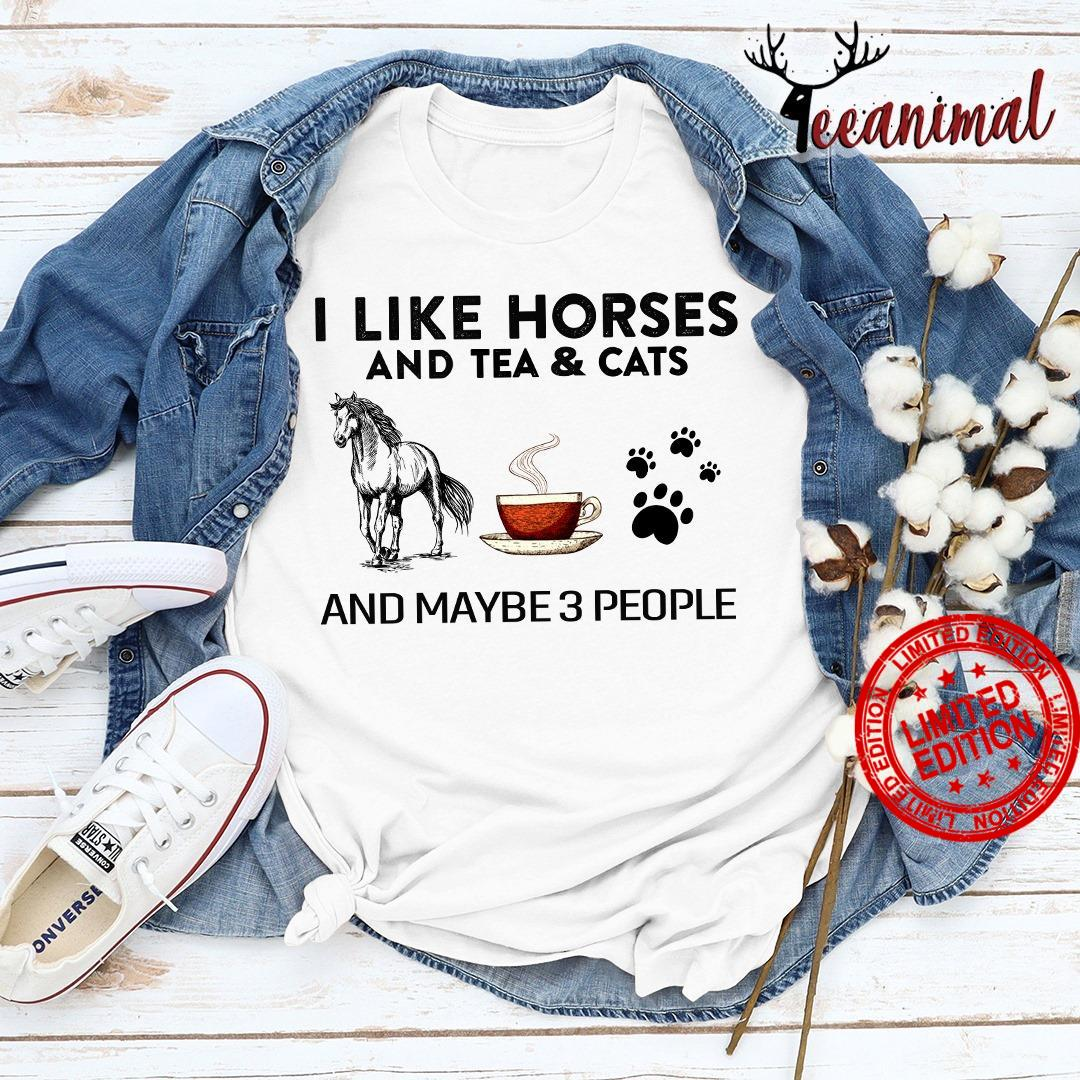 I Like Horses And Tea Cats And Maybe 3 People Shirt