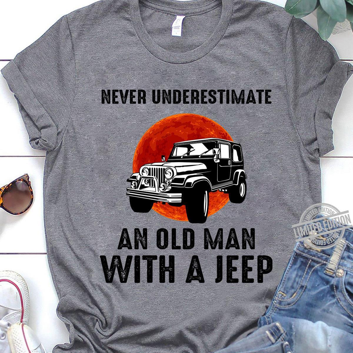 Never Underestimate An Old Man with A .....Jeep T-Shirt