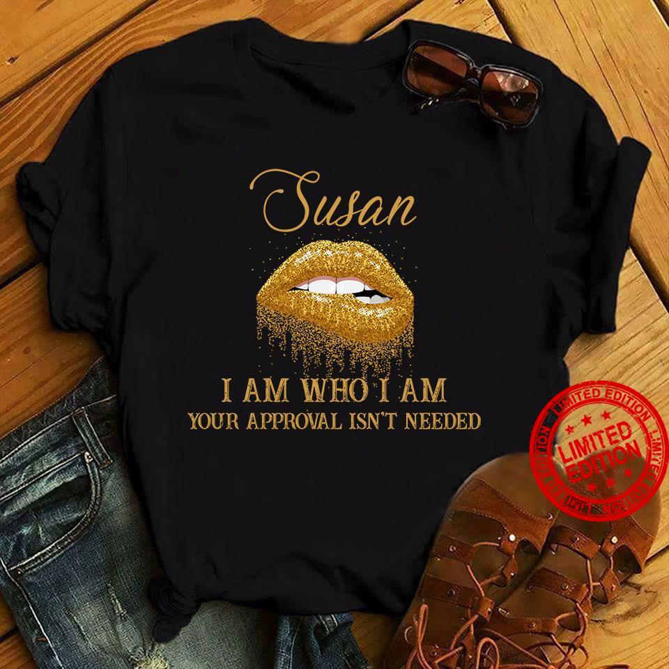 Susan I Am Who I Am Your Approval Isn't Needed Shirt